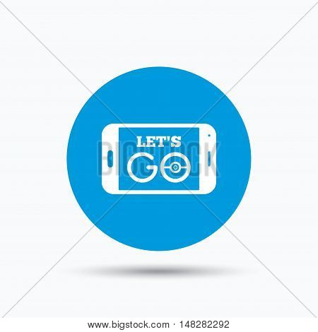 Smartphone game icon. Let's Go symbol. Pokemon game concept. Blue circle button with flat web icon. Vector