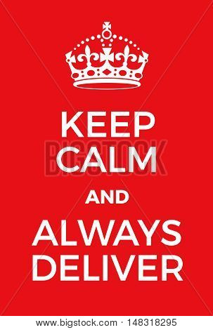 Keep Calm And Always Deliver Poster