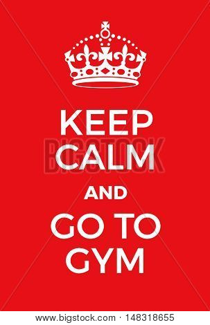 Keep Calm And Go To Gym Poster