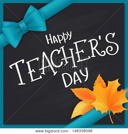 vector hand drawn teachers day lettering greetings label - happy teachers day - with realistic leaves and silk ribbon on chalkboard background. Can be used as greetings card or poster.