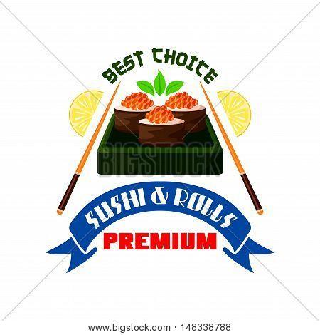 Japanese premium restaurant emblem. Sushi rolls, red caviar in box, chopsticks, lemon lobule icons. Design for label, menu, sticker, door signboard, poster