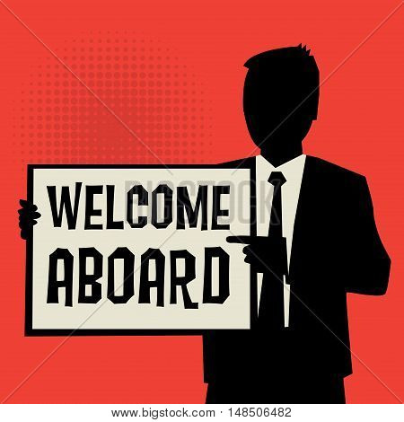 Man showing board business concept with text Welcome Aboard vector illustration