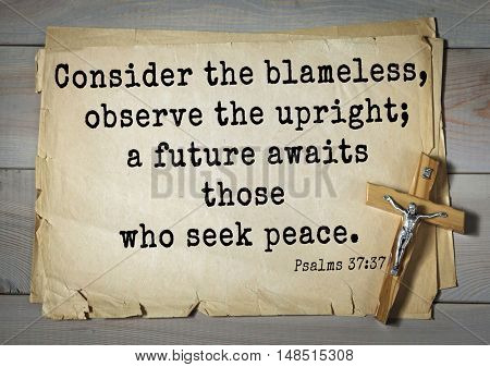 TOP-1000.  Bible verses from Psalms.Consider the blameless, observe the upright; a future awaits those who seek peace.