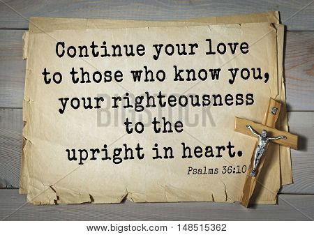 TOP-1000.  Bible verses from Psalms.Continue your love to those who know you, your righteousness to the upright in heart.