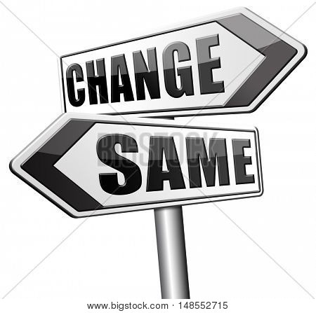change same repeat the old or innovate and go for progress in your life career or relationship break with bad habits road sign arrow 3D, illustration