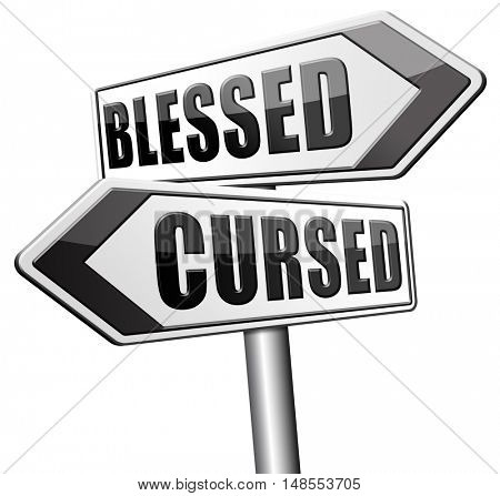 blessed cursed sacred and Devine holy or curse dammed and a burden good or evil bad or good luck lucky or unlucky road sign 3D, illustration