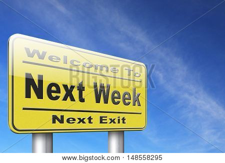 Next week, coming soon in the near future or an agenda time schedule calendar, road sign billboard. 3D, illustration