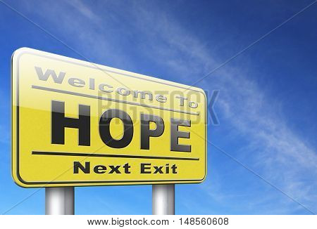 Hope bright future hopeful and belief for the best optimism optimistic faith and confidence, road sign billboard. 3D, illustration