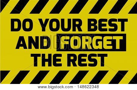 Do Your Best And Forget The Rest Sign