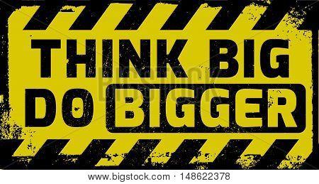 Think Big Do Bigger Sign