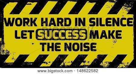 Work Hard In Silence Sign
