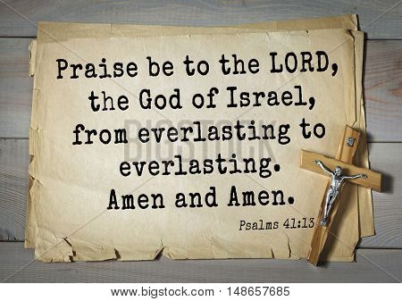 TOP-1000.  Bible verses from Psalms.Praise be to the LORD, the God of Israel, from everlasting to everlasting. Amen and Amen.