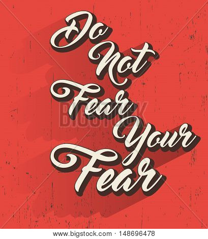 Do not fear your fear card or poster. Motivational inspirational quote. Vector illustration.