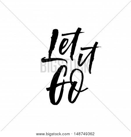 Let it go phrase. Hand drawn motivational quote. Ink illustration. Modern brush calligraphy. Isolated on white background.