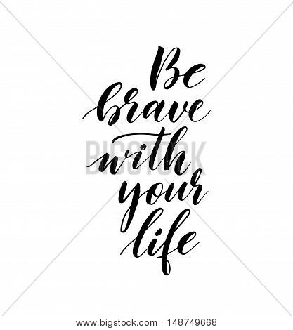Be brave with your heart phrase. Hand drawn positive lettering. Ink illustration. Modern brush calligraphy. Isolated on white background.