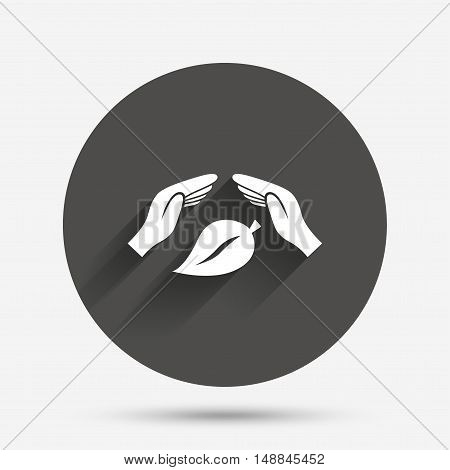 Protection of nature sign icon. Environmental protection symbol. Hands protect cover leaf icon. Circle flat button with shadow. Vector