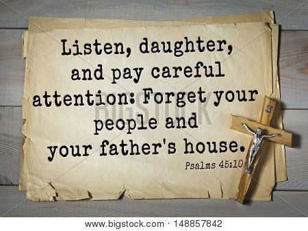 TOP-1000.  Bible verses from Psalms. Listen, daughter, and pay careful attention: Forget your people and your father's house.