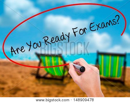 Man Hand Writing Are You Ready For Exams? With Black Marker On Visual Screen