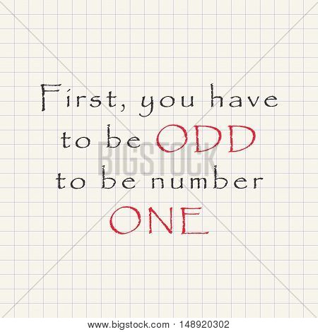 You have to be odd to be number one - funny inscription template
