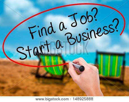 Man Hand Writing Find A Job? Start A Business?  With Black Marker On Visual Screen
