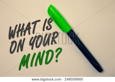 Handwriting Text Writing What Is On Your Mind Question. Concept Meaning Open Minded Thinks Of Intell