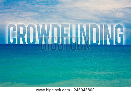 Word Writing Text Crowdfunding. Business Concept For Funding A Project By Raising Money From Large N
