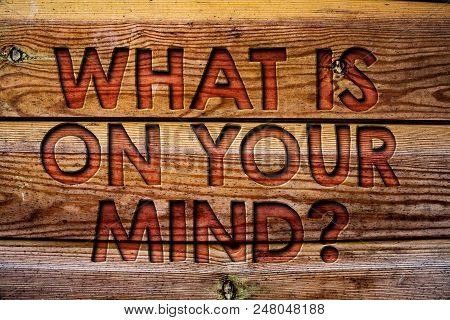 Handwriting Text What Is On Your Mind Question. Concept Meaning Open Minded Thinks Of Intellectual I