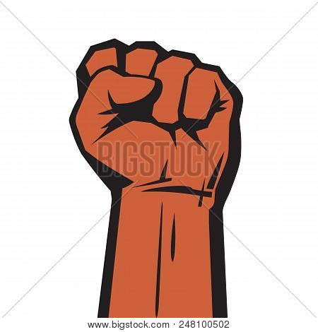 Raised Hand With Clenched Fist. Concept Of Protest, Strength, Freedom, Revolution, Rebel, Revolt. Re