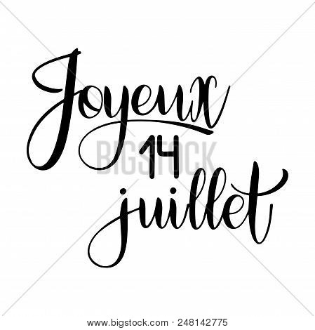 Bastille Day Hand Drawn Lettering. Happy 14th July On French. Joyeux 14 Juillet. Vector Elements For