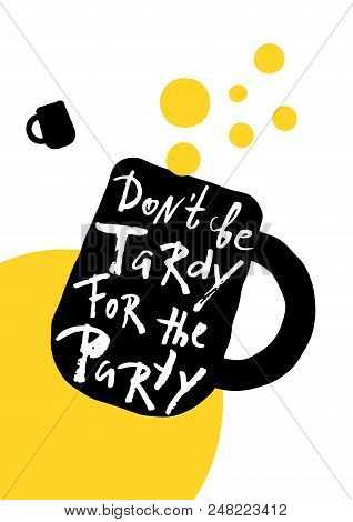 Don't Be Tardy For The Party. Hand Lettering Party Poster.