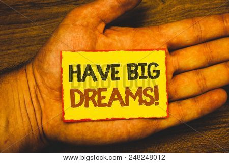 Conceptual Hand Writing Showing Have Big Dreams Motivational Call. Business Photo Showcasing Future