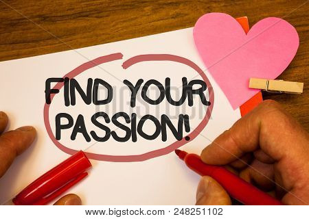 Handwriting Text Find Your Passion Motivational Call. Concept Meaning Encourage People Find Their Dr