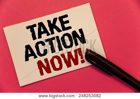 Text Sign Showing Take Action Now Motivational Call. Conceptual Photo Urgent Move Start Promptly Imm