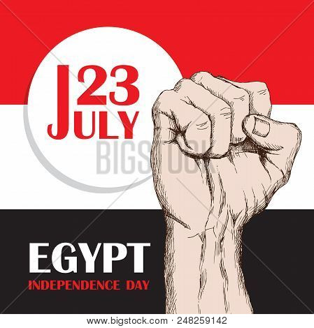 Independence day of Colombia Egypt. July 23rd. National Patriotic holiday of liberation in North Africa. Clenched human fist, symbol of the struggle for liberation. Hand-drawn shading. Background with Egyptian tricolor. Vector image poster