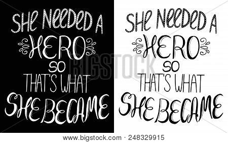 Set Of Two Illustrations, Inspirational Feminism Quote She Needed A Hero So That's What She Became,