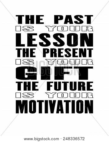 Inspiring Motivation Quote With Text The Past Is Your Lesson The Present Is Your Gift The Future Is