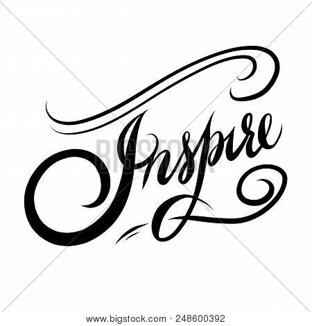 Inspire Hand Lettering Inscription Text, Motivation And Inspiration Positive Quote, Calligraphy Vect