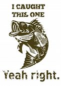 "illustration of a largemouth bass jumping done in retro style with words ""i caught this one yeah right. poster"