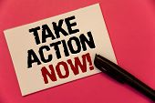 Text sign showing Take Action Now Motivational Call. Conceptual photo Urgent Move Start Promptly Immediate Begin Text two Words notes written note paper black pen message pink background poster