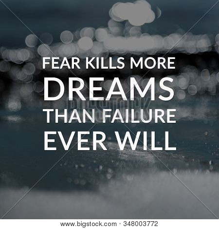 Motivation And Inspirational Quotes - Fear Kills More Dreams Than Failure Ever Will. Blurry Backgrou