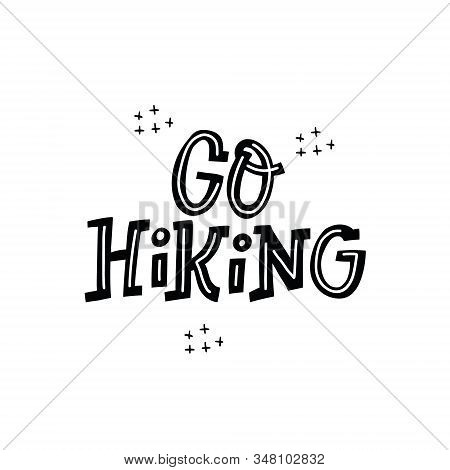 Go Hiking Black And White Hand Drawn Lettering. Encouraging Phrase Isolated On White Background. Wan