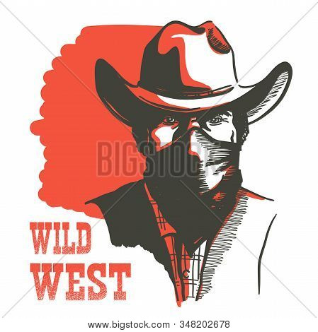 Wild West Cowboy Portrait Man In Bandanna Mask. Vector Western Bandit Man In Cowboy Hat With Text Is