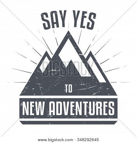 Adventure Logo Badge Design. Wilderness Exploration Concept Sign. Hiking Sign, Text - Say Yes To New