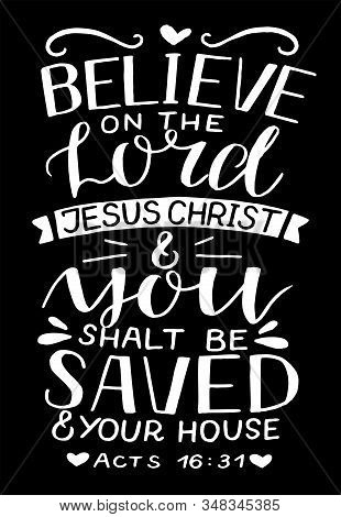 Hand Lettering With Bible Verse Believe On The Lord Jesus Christ And You Shalt Be Saved On Black Bac