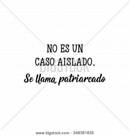 Es Llama Patriarcado. Lettering. Translation From Spanish - It Is Not An Isolated Case. It Is Called
