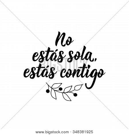 No Estas Sola, Estas Contigo. Lettering. Translation From Spanish - You Are Not Alone. Element For F