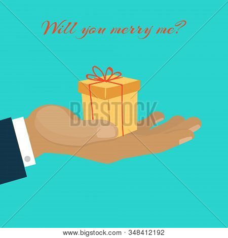 Will You Marry Me Hand Giving Gift Box Vector Cartoon Illustration. Gifting Times Like Proposal Chri