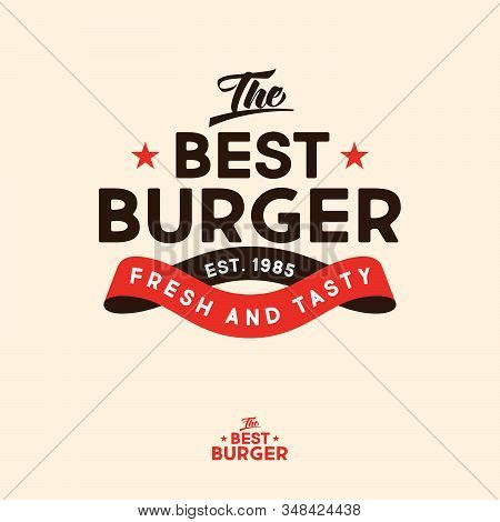 The Best Burger Logo. Fresh And Tasty Bistro. Letters And Ribbons With Stars. Vintage Logo. Restaura
