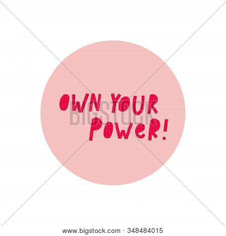 Own Your Power Support Sticker Girl Quote Feminist Lettering Inspiration Graphic Design Typography E