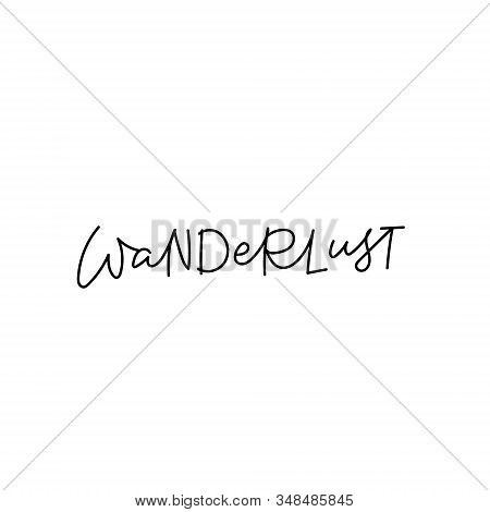 Wanderlust Quote Line Lettering. Calligraphy Inspiration Graphic Design Typography Element. Hand Wri